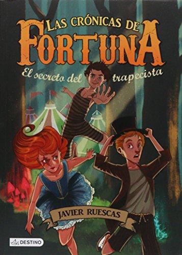 9786070726415: CRONICAS DE FORTUNA, LAS. EL SECRETO DEL TRAPECISTA / TRILOGIA DE CRONICAS DE FORTUNA 1