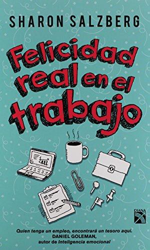 9786070726507: Felicidad real en el trabajo (Spanish Edition)