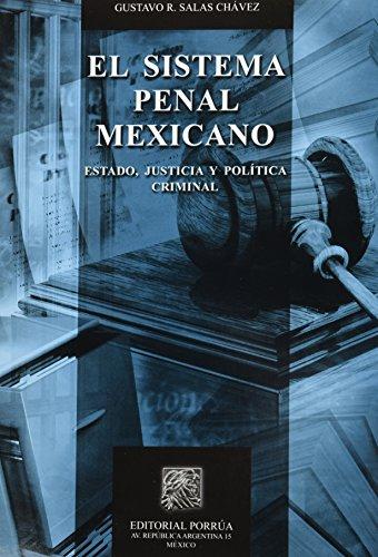 SISTEMA PENAL MEXICANO ESTADO JUSTICIA Y POLITICA: SALAS CHAVEZ, GUSTAVO