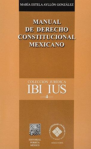 MANUAL DE DERECHO CONSTITUCIONAL MEXICANO: AYLLON GONZALEZ, MARIA
