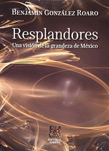 9786070906800: Resplandores una vision de lagrandeza de Mexico (Spanish Edition)
