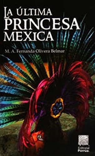 9786070910692: ULTIMA PRINCESA MEXICA, LA