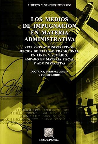 LOS MEDIOS DE IMPUGNACION EN MATERIA ADMINISTRATIVA: PICHARDO, ALBERTO C.
