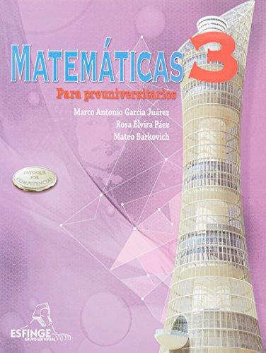 MATEMATICAS 3. PARA PREUNIVERSITARIOS BACHILLERATO: GARCIA JUAREZ, MARCO