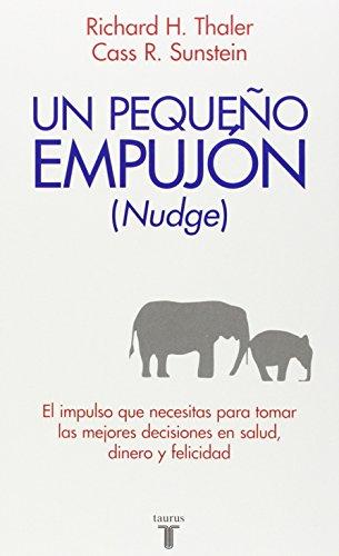 9786071101860: Un Pequeno Empujon (Nudge): El Impulso Que Necesitas Para Tomar Mejores Decisiones Sobre Salud, Dinero y Felicidad (Pensamiento / Taurus)