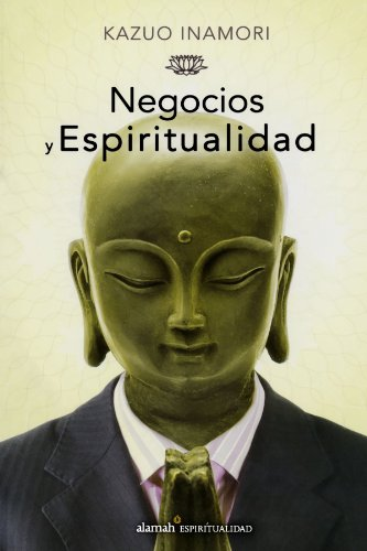 Negocios y espiritualidad = A Compass to Fulfillment (Spanish Edition) (6071102162) by Kazuo Inamori