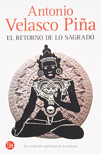 El retorno de lo sagrado/ The Sacred: Pina, Antonio Velasco
