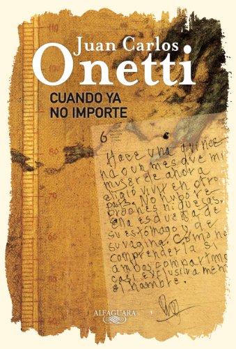 Cuando ya no importe: Edicion Conmemorativa /When: Onetti, Juan Carlos