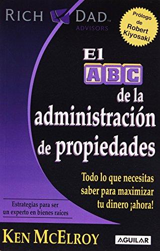 9786071103352: El ABC de la Administracion de Propiedades: Todo Lo Que Necesitas Saber Para Maximizar Tu Dinero Ahora! = The ABC's of Property ManagementEl abc de la ... de propiedades (Rich Dad's Advisors)