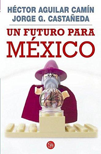 9786071104007: Un Futuro Para Mexico = A Future for Mexico (Ensayo (Punto de Lectura))