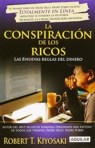 9786071104779: La Conspiracion de los Ricos: Las 8 Nuevas Reglas del Dinero (Padre Rico Advisors)