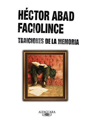 Traiciones De La Memoria: HECTOR ABAD FACIOLINCE