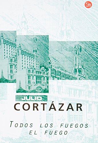 Todos Los Fuegos El Fuego Julio Cortázar: Julio Cortázar