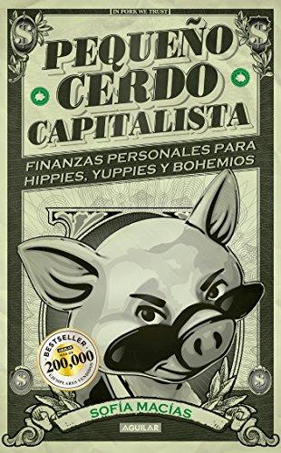 9786071107848: Pequeño cerdo capitalista / Small Capitalist Pig: Finanzas personales para hippies, yuppies y bohemios / Personal Finance for Hippies, Yuppies and Bohemians
