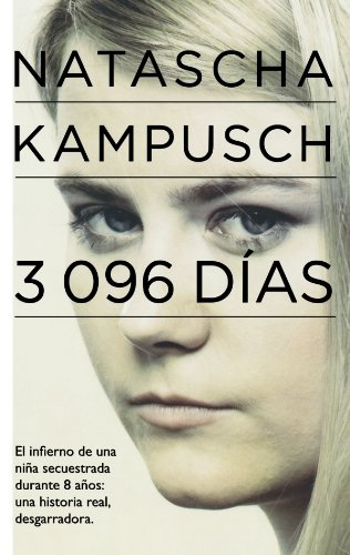 3.096 dias (3,096 Days in Captivity) (Spanish Edition): Natascha Kampusch