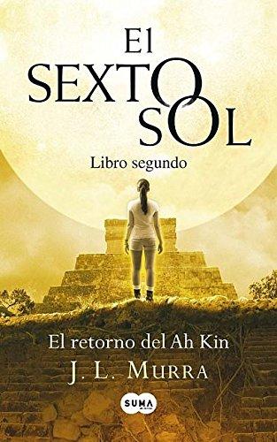 El retorno de Ah Kin: El sexto sol II (Spanish Edition): Murra, Jos� Luis