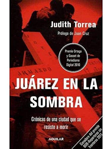 9786071109903: JUAREZ EN LA SOMBRA -- CRONICAS DE UNA