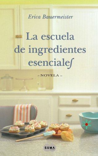 9786071110749: Escuela de ingredientes esenciales (The School of Essential Ingredients) (Spanish Edition)