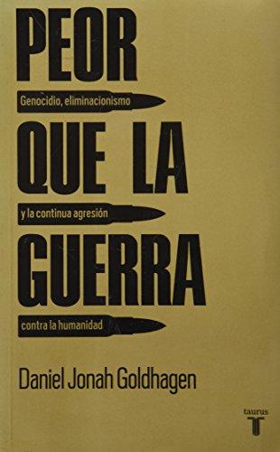 9786071110763: Peor que la guerra; genocidio, eliminacionismo y la continua agresión contra la humanidad