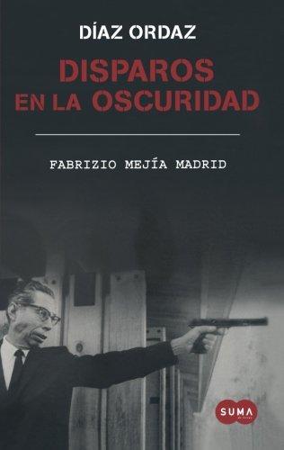 9786071111296: Disparos en la oscuridad: La novela de Diaz Ordaz / Shots in the dark (Spanish Edition)