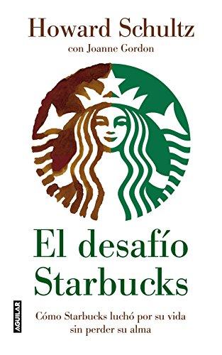 El desafío Starbucks: Cómo Starbucks luchó por su vida sin perder su alma (...
