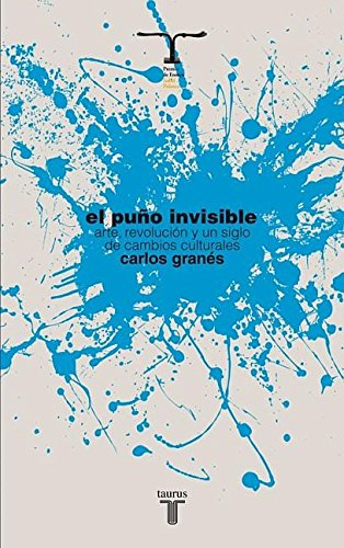 9786071114587: El puño invisible. Arte, revolución y un siglo de cambios culturales (Pensamiento / Taurus) (Spanish Edition)