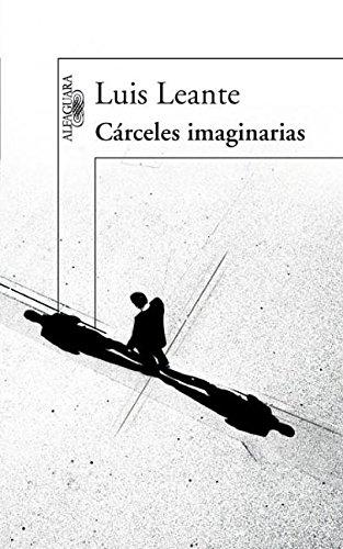 Carceles Imaginarias = Imagined Prisons: Leante, Luis