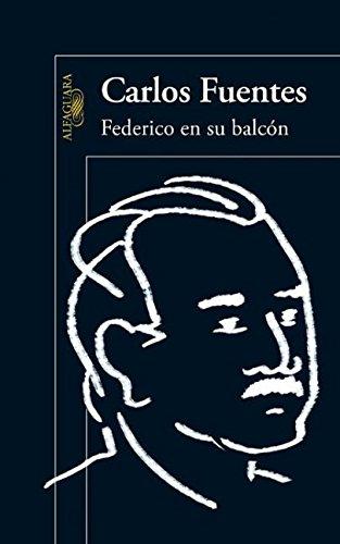 Federico en su balcón (Spanish Edition): Fuentes, Carlos