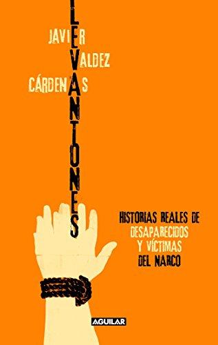 Levantones : Historias Reales de Desaparecidos y: Javier Valdez Cardenas