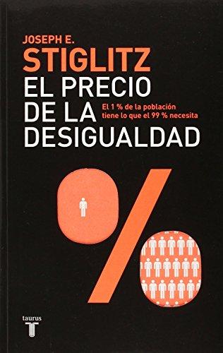 9786071121301: El precio de la desigualdad / The Price of Inequality: El 1 Por Ciento De La Poblacion Tiene Lo Que El 99 Por Ceinto Necesita (Pensamiento / Taurus)
