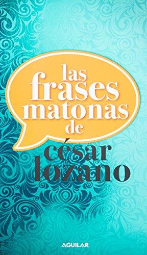 Frases Matonas De Cesar Lozano By Cesar Lozano Santillana