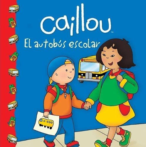 9786071125651: Caillou: El autobus escolar (Caillou Clubhouse Series) (Spanish Edition)