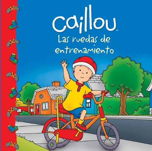 9786071125668: Caillou: Las ruedas de entrenamiento (Caillou Clubhouse Series) (Spanish Edition)