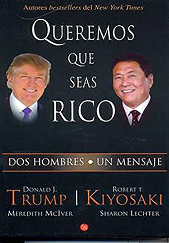 Queremos Que Seas Rico: Kiyosaki, Robert; Trump, Donald