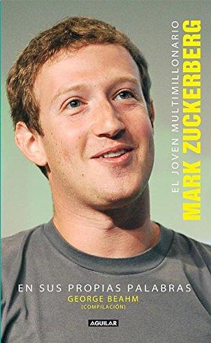 9786071127280: El joven multimillonario: Mark Zuckerberg en sus propias palabras (Spanish Edition)