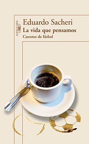 9786071127662: La vida que pensamos. Cuentos de futbol (Spanish Edition)