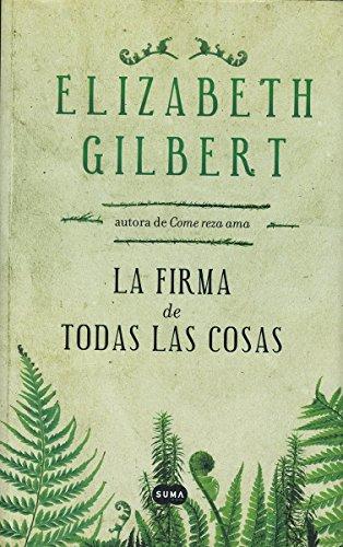 FIRMA DE TODAS LAS COSAS LA: GILBERT, ELIZABETH