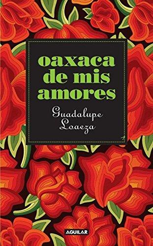 Oaxaca de mis amores (Spanish Edition): Loaeza, Guadalupe