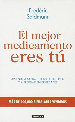El Mejor Medicamento Eres Tu: Aprende A Sanarte Desde el Interior y A Prevenir Enfermedades (...