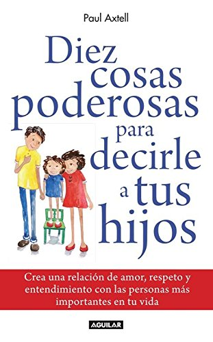 Diez cosas poderosas para decirle a tus hijos (Spanish Edition): Paul Axtell