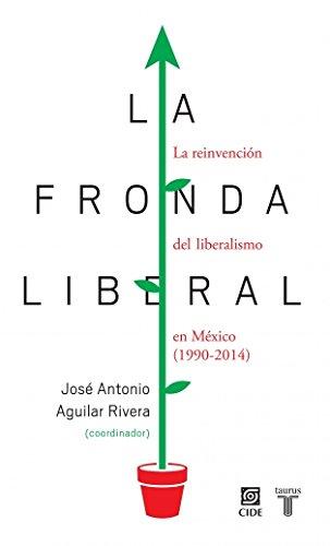 9786071133670: La Fronda Liberal: La Reinvencion Del Liberalismo En Mexico (1990-2014)