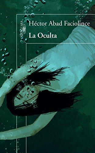 La Oculta (Spanish Edition): Abad Faciolince, Hector