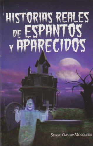Historias reales de espantos y aparecidos (Spanish: Mosqueda, Sergio Gaspar