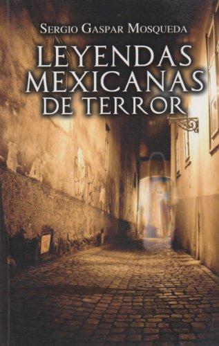 Leyendas mexicanas de terror (Spanish Edition): Sergio Gaspar Mosqueda