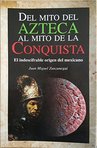 9786071404329: DEL MITO DEL AZTECA AL MITO DE LA CONQUI