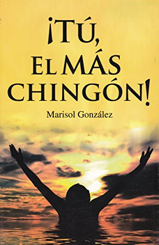 Tu el mas Chingon! (Spanish Edition): Gonzalez, Marisol