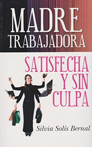 9786071405227: Madre trabajadora. Satisfecha y sin culpa. (Spanish Edition)