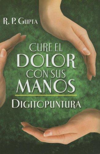 9786071405616: Cure el dolor con sus manos. Digitopuntura (Spanish Edition)