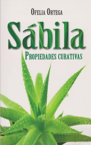 Sabila, Propiedades Curativas (Spanish Edition): Ortega, Ofelia