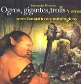 Ogros, gigantes, trolls y otros seres fantásticos y mitológicos. (Spanish Edition): ...